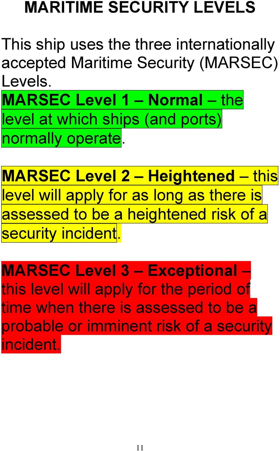 MARSEC Level 2 Heightened this level will apply for as long as there is assessed to be a heightened risk of a