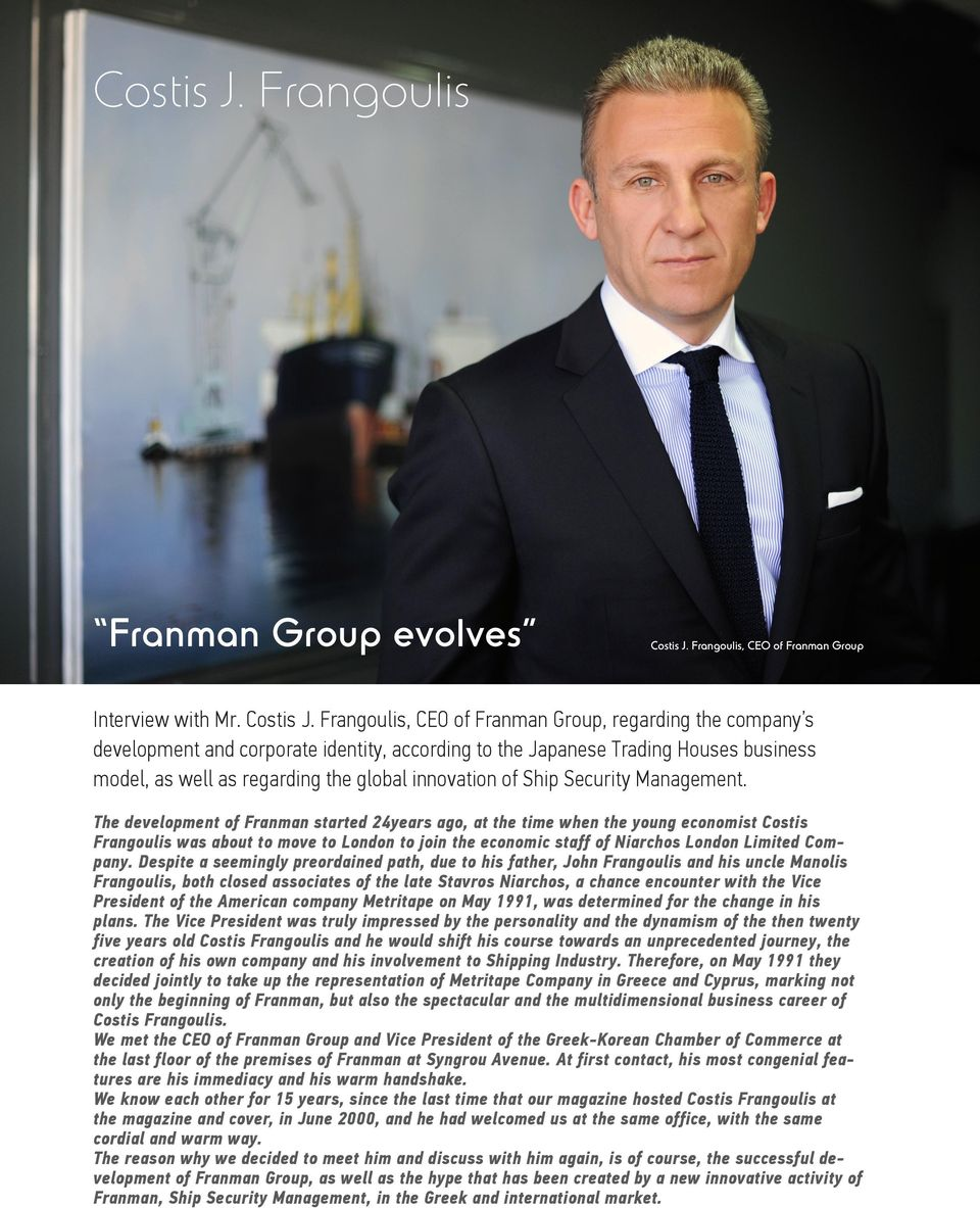 Frangoulis, CEO of Franman Group, regarding the company s development and corporate identity, according to the Japanese Trading Houses business model, as well as regarding the global innovation of