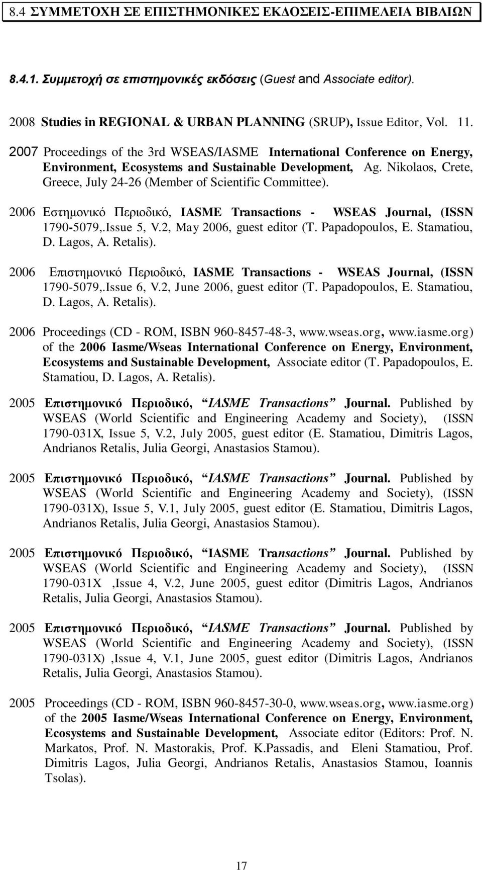 Nikolaos, Crete, Greece, July 24-26 (Member of Scientific Committee). 2006 Εστημονικό Περιοδικό, IASME Transactions - WSEAS Journal, (ISSN 1790-5079,.Issue 5, V.2, May 2006, guest editor (T.