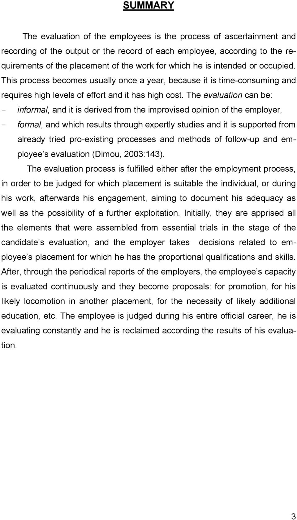 The evaluation can be: - informal, and it is derived from the improvised opinion of the employer, - formal, and which results through expertly studies and it is supported from already tried
