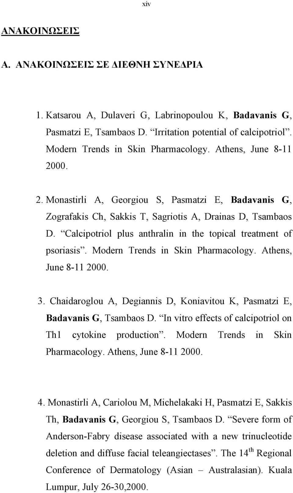 Calcipotriol plus anthralin in the topical treatment of psoriasis. Modern Trends in Skin Pharmacology. Athens, June 8-11 2000. 3.