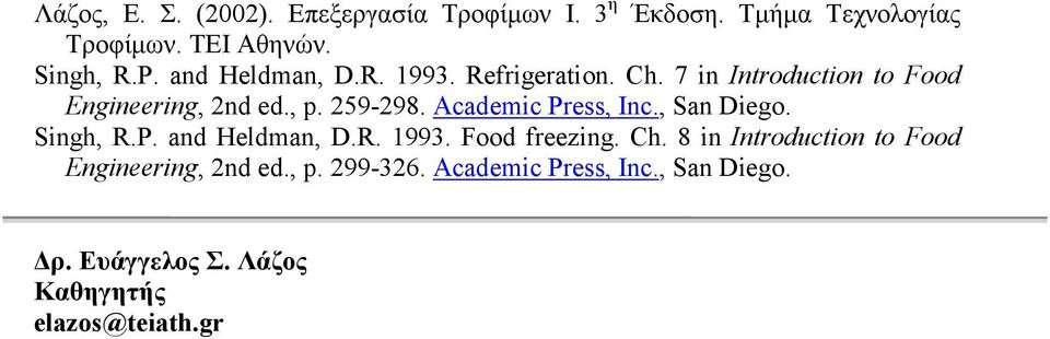 Academic Press, Inc., San Diego. Singh, R.P. and Heldman, D.R. 1993. Food freezing. Ch.