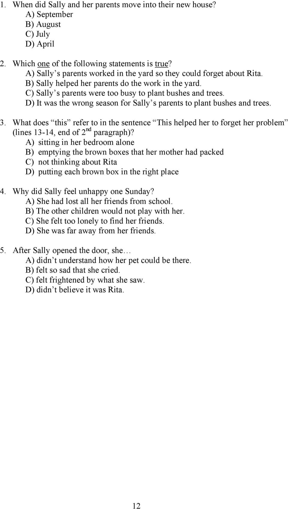 D) It was the wrong season for Sally s parents to plant bushes and trees. 3. What does this refer to in the sentence This helped her to forget her problem (lines 13-14, end of 2 nd paragraph)?