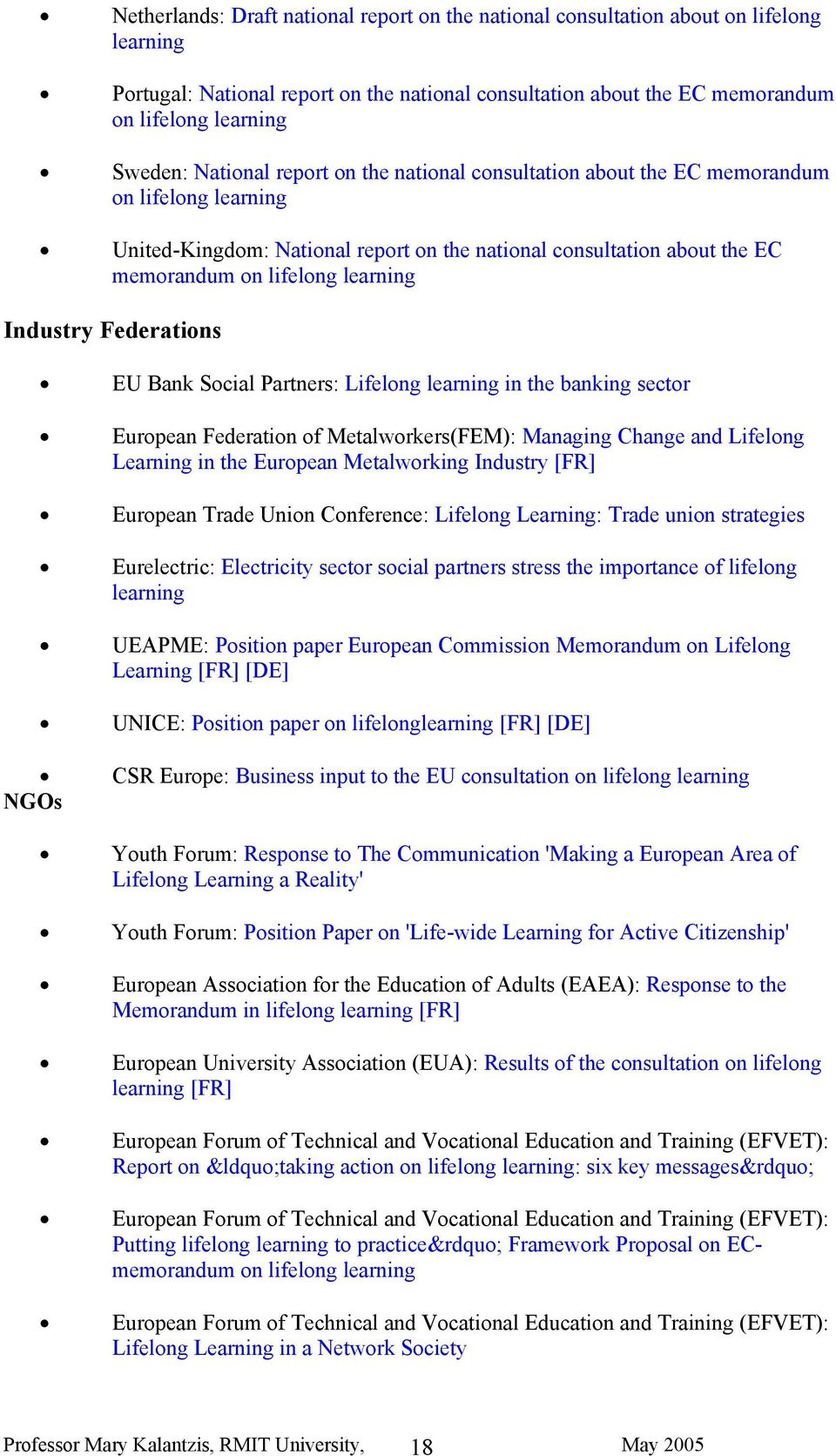 Industry Federations EU Bank Social Partners: Lifelong learning in the banking sector European Federation of Metalworkers(FEM): Managing Change and Lifelong Learning in the European Metalworking