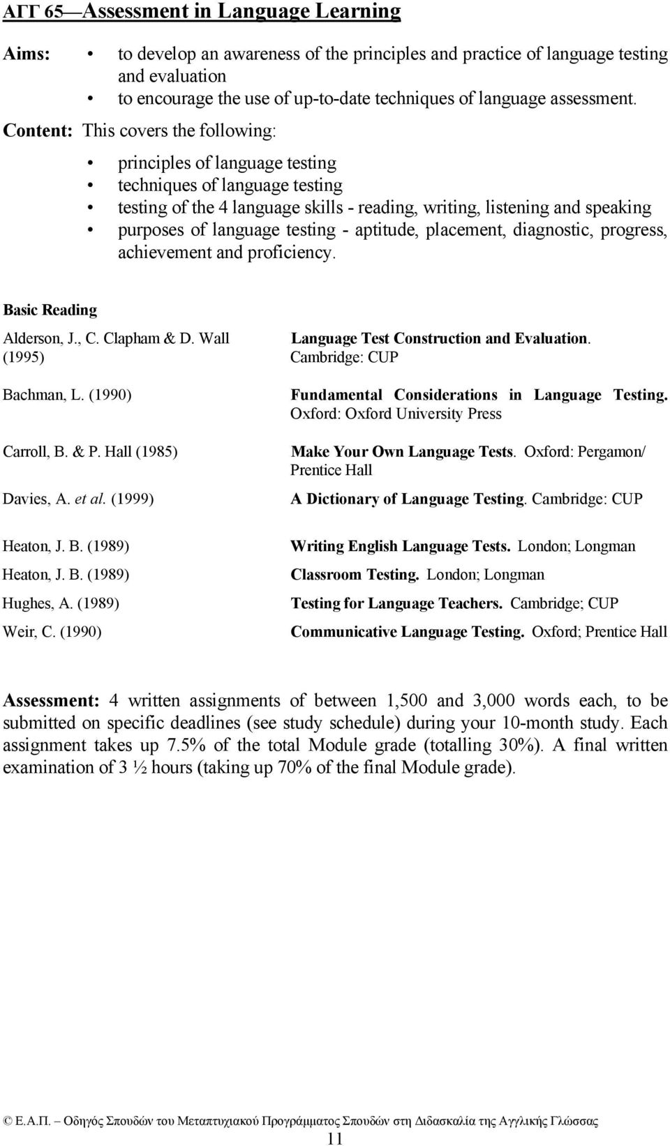 Content: This covers the following: principles of language testing techniques of language testing testing of the 4 language skills - reading, writing, listening and speaking purposes of language