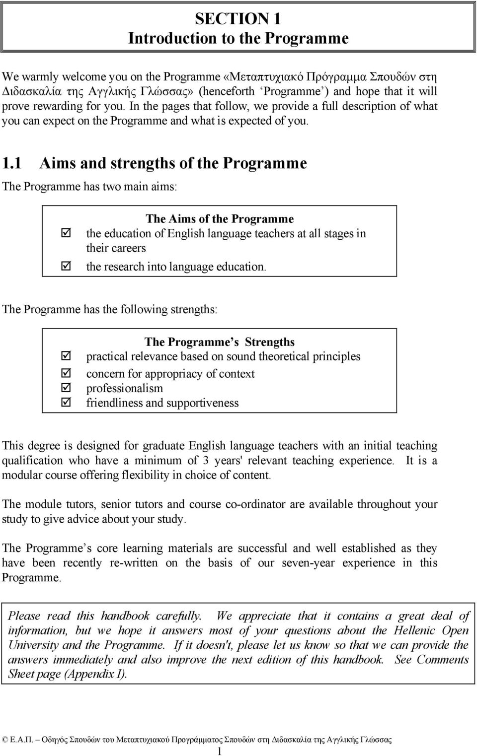 1 Aims and strengths of the Programme The Programme has two main aims: The Aims of the Programme the education of English language teachers at all stages in their careers the research into language