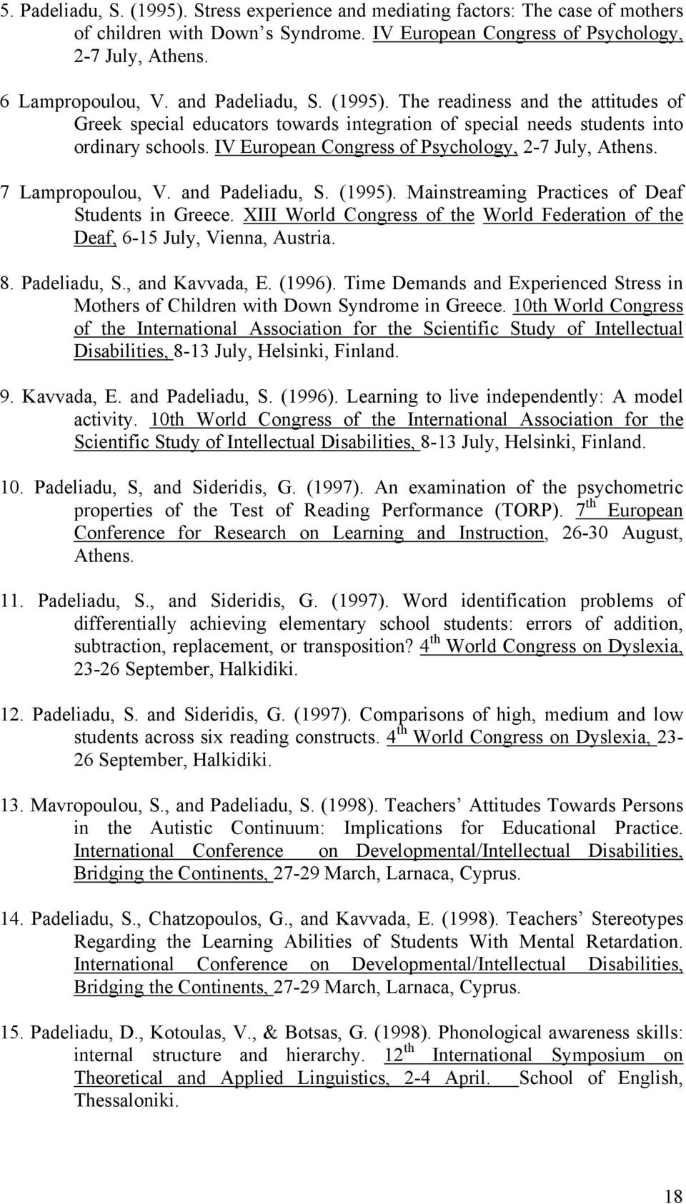 IV European Congress of Psychology, 2-7 July, Athens. 7 Lampropoulou, V. and Padeliadu, S. (1995). Mainstreaming Practices of Deaf Students in Greece.