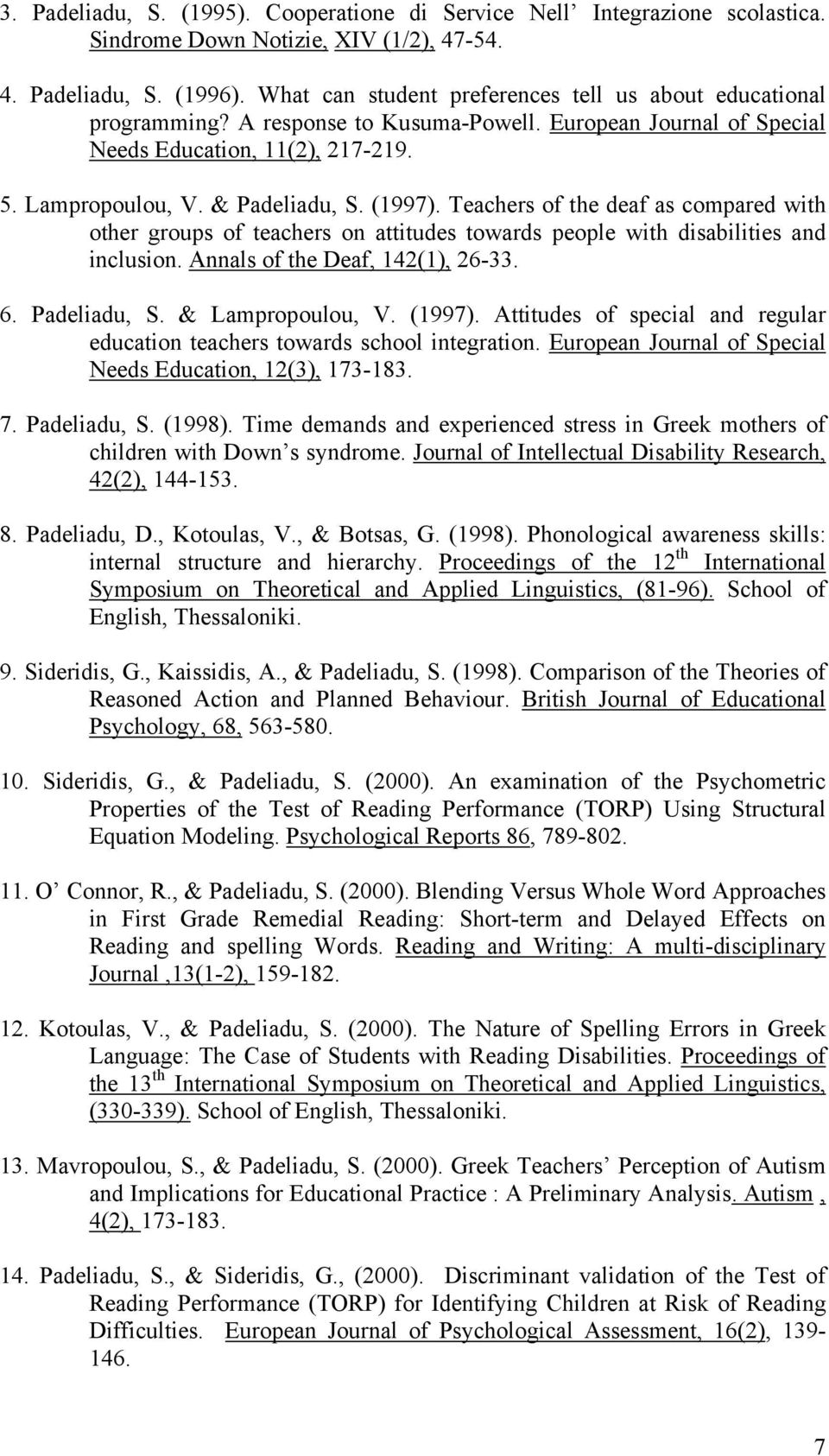 (1997). Teachers of the deaf as compared with other groups of teachers on attitudes towards people with disabilities and inclusion. Annals of the Deaf, 142(1), 26-33. 6. Padeliadu, S.