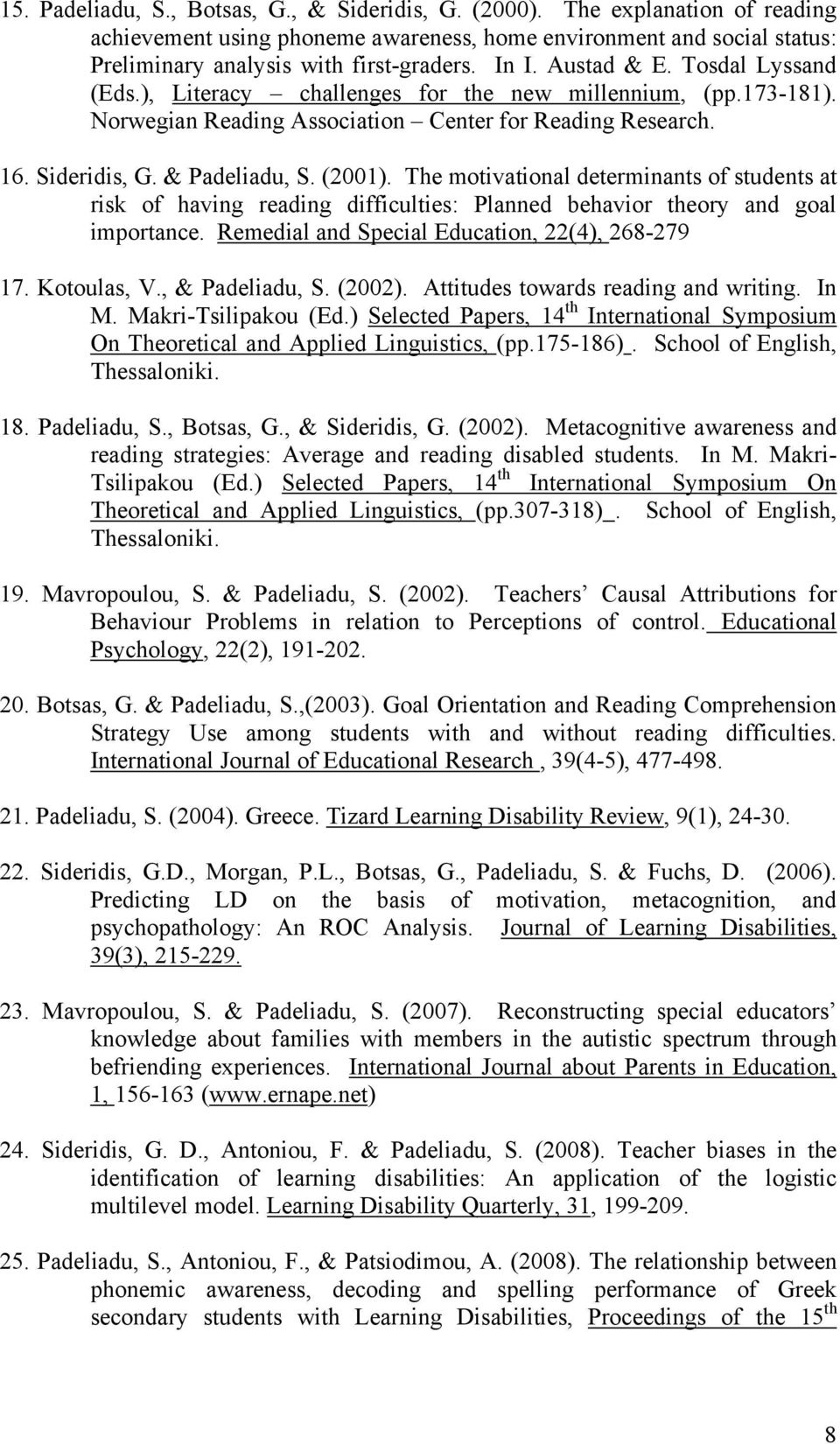 The motivational determinants of students at risk of having reading difficulties: Planned behavior theory and goal importance. Remedial and Special Education, 22(4), 268-279 17. Kotoulas, V.