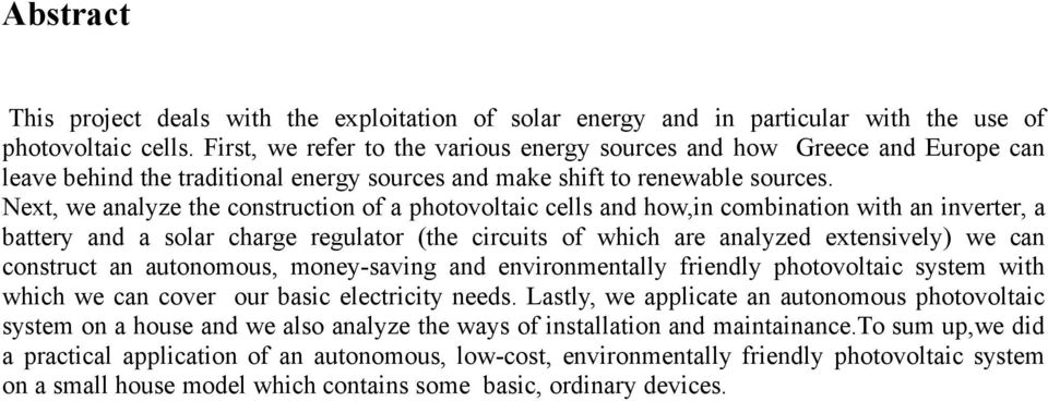Next, we analyze the construction of a photovoltaic cells and how,in combination with an inverter, a battery and a solar charge regulator (the circuits of which are analyzed extensively) we can