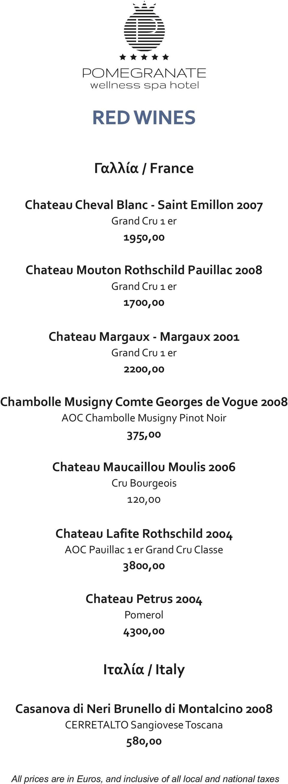 Musigny Pinot Noir 375,00 Chateau Maucaillou Moulis 2006 Cru Bourgeois 120,00 Chateau Lafite Rothschild 2004 AOC Pauillac 1 er Grand Cru