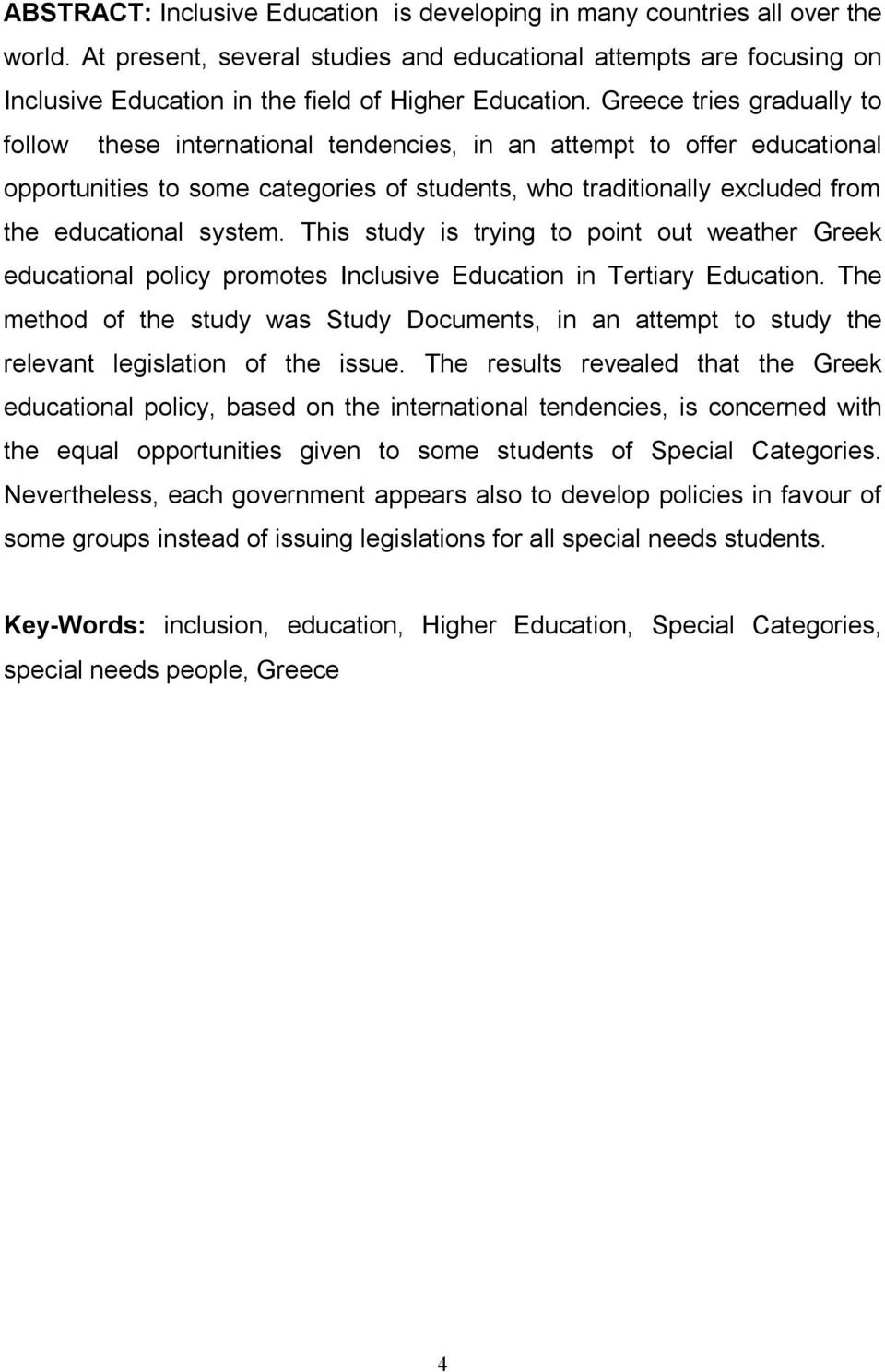 Greece tries gradually to follow these international tendencies, in an attempt to offer educational opportunities to some categories of students, who traditionally excluded from the educational