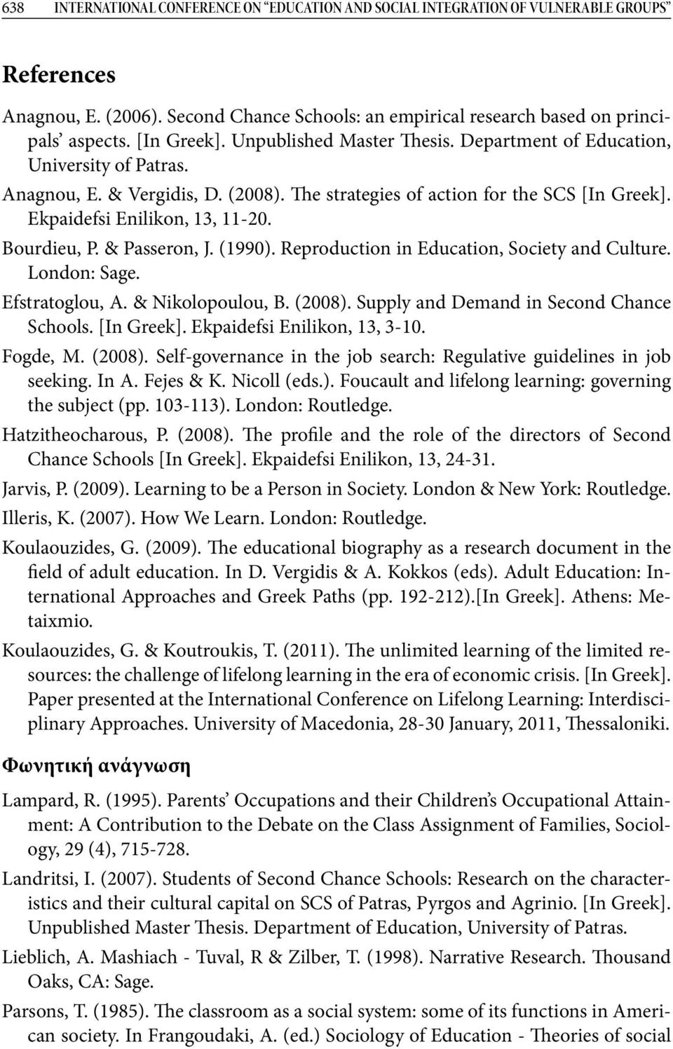 Ekpaidefsi Enilikon, 13, 11-20. Bourdieu, P. & Passeron, J. (1990). Reproduction in Education, Society and Culture. London: Sage. Efstratoglou, A. & Nikolopoulou, B. (2008).