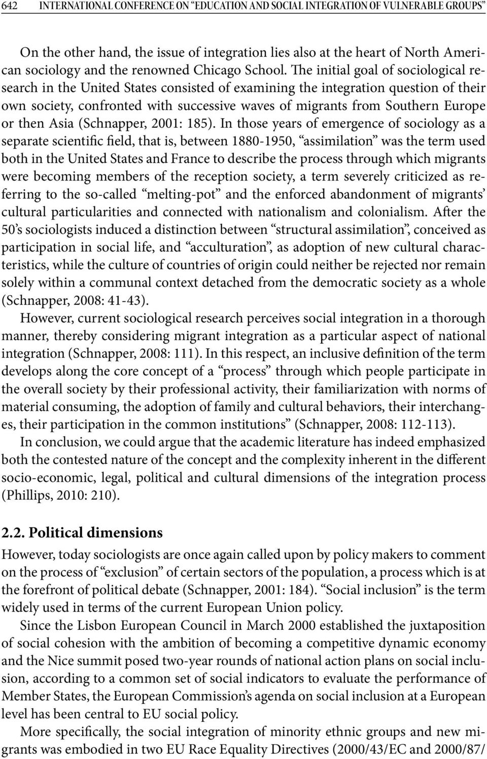 The initial goal of sociological research in the United States consisted of examining the integration question of their own society, confronted with successive waves of migrants from Southern Europe