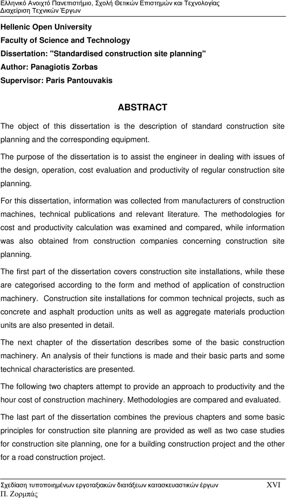 The purpose of the dissertation is to assist the engineer in dealing with issues of the design, operation, cost evaluation and productivity of regular construction site planning.