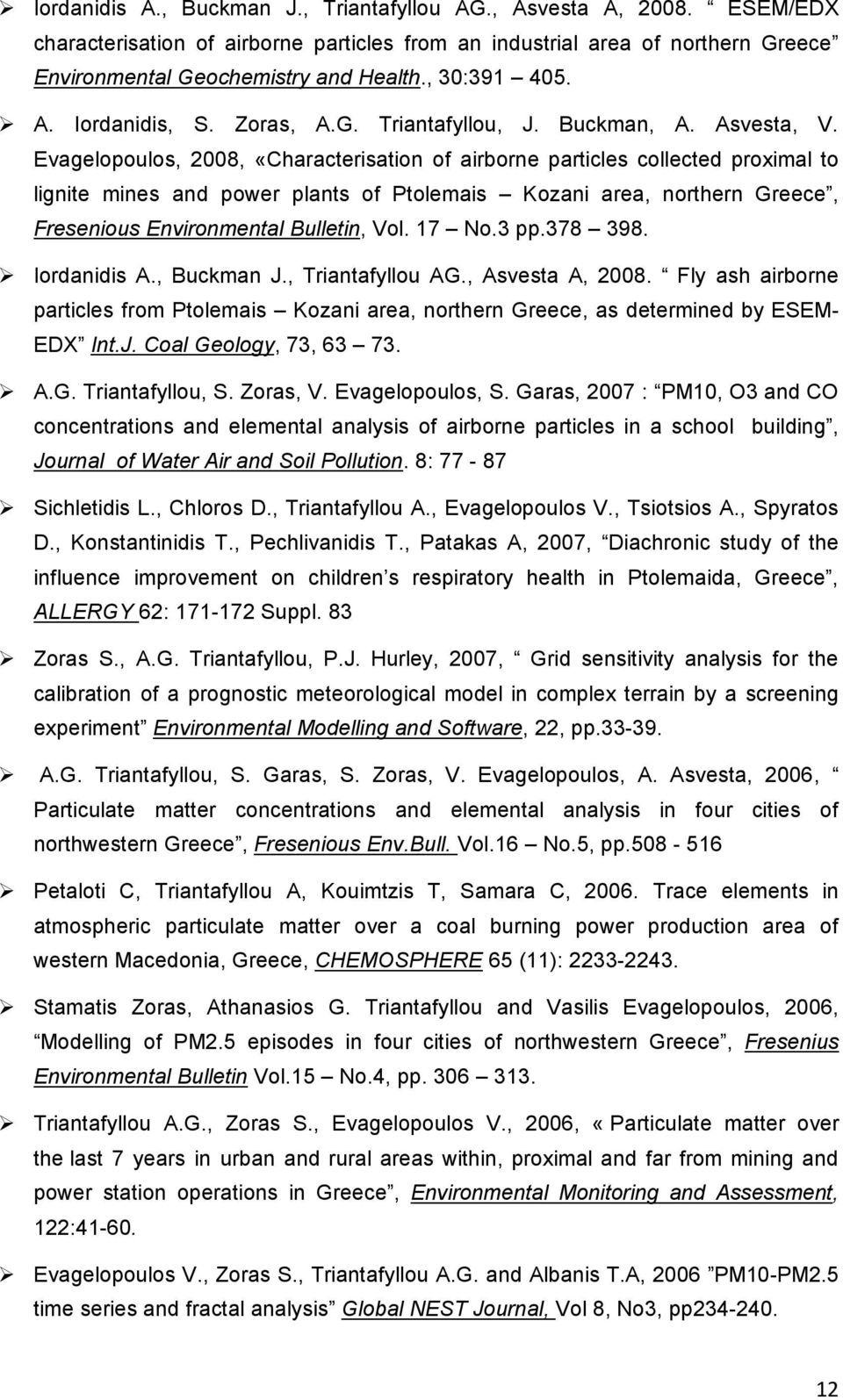 Evagelopoulos, 2008, «Characterisation of airborne particles collected proximal to lignite mines and power plants of Ptolemais Kozani area, northern Greece, Fresenious Environmental Bulletin, Vol.