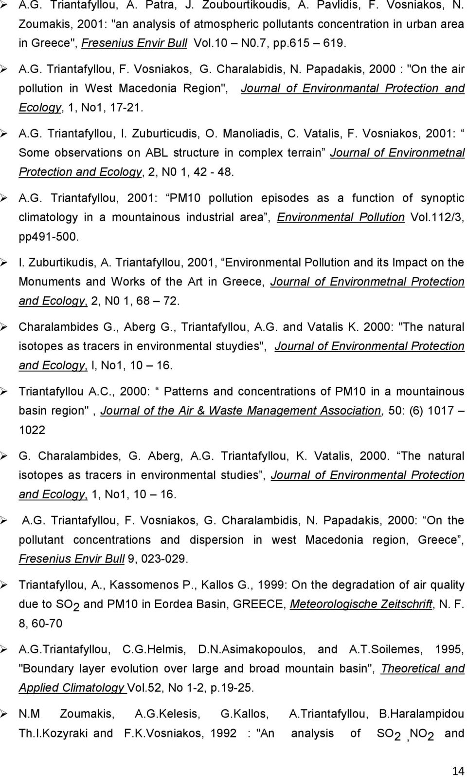 "Papadakis, 2000 : ""On the air pollution in West Macedonia Region"", Journal of Environmantal Protection and Ecology, 1, No1, 17-21. A.G. Triantafyllou, I. Zuburticudis, O. Manoliadis, C. Vatalis, F."