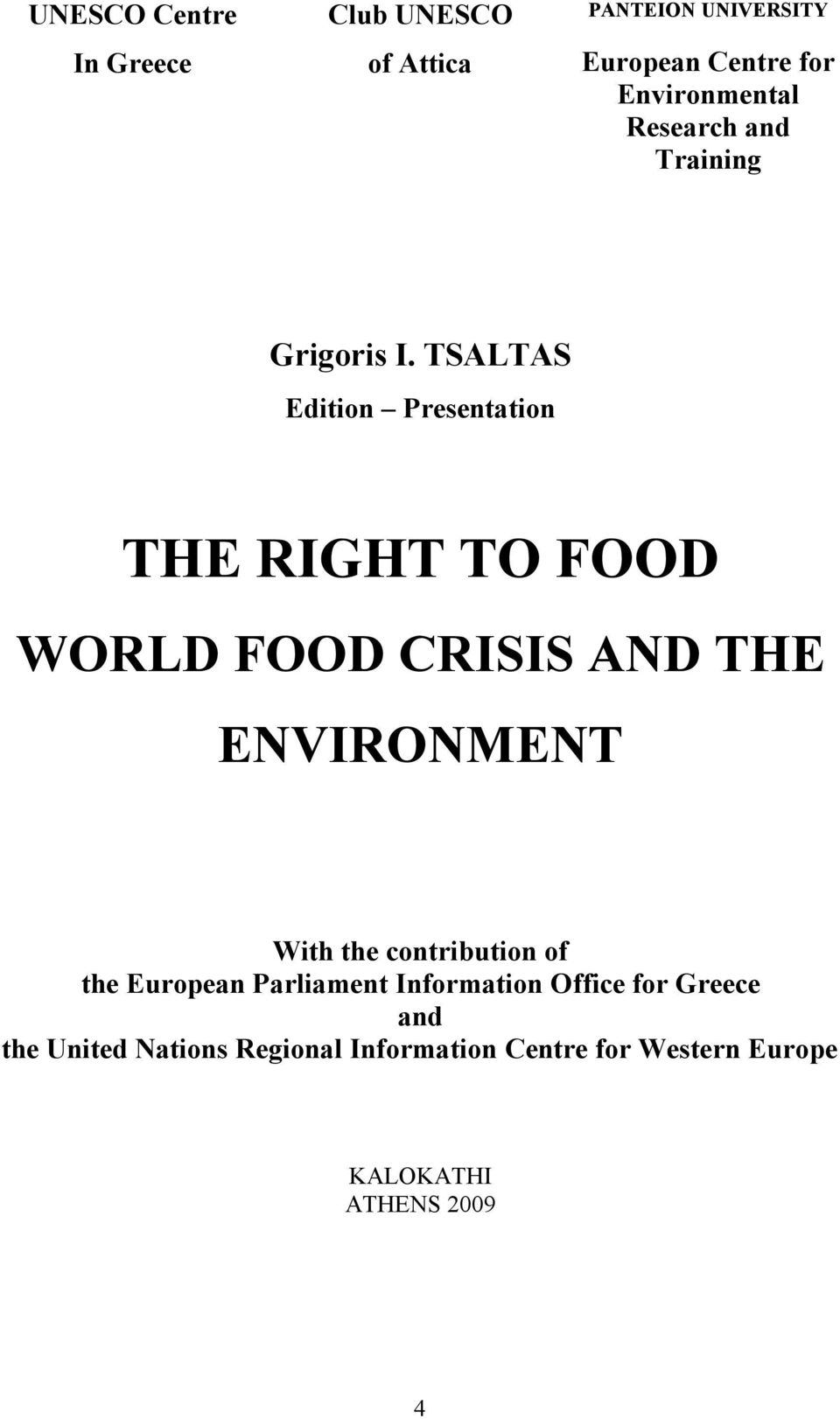 TSALTAS Edition Presentation THE RIGHT TO FOOD WORLD FOOD CRISIS AND THE ENVIRONMENT With the