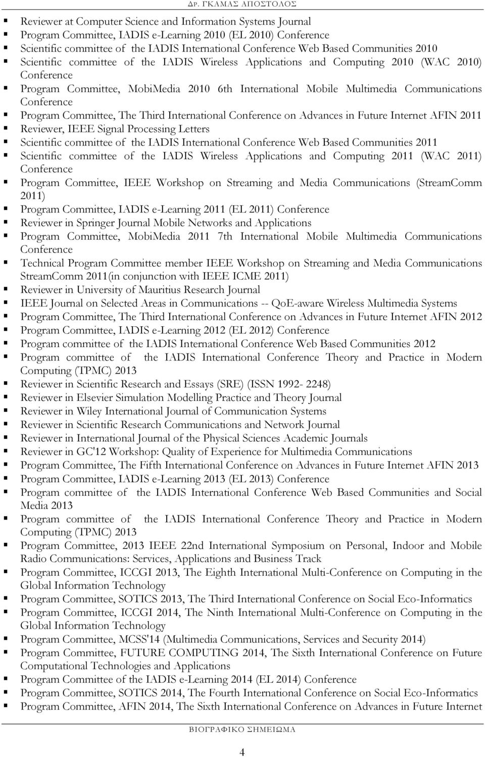 Conference Program Committee, The Third International Conference on Advances in Future Internet AFIN 2011 Reviewer, IEEE Signal Processing Letters Scientific committee of the IADIS International