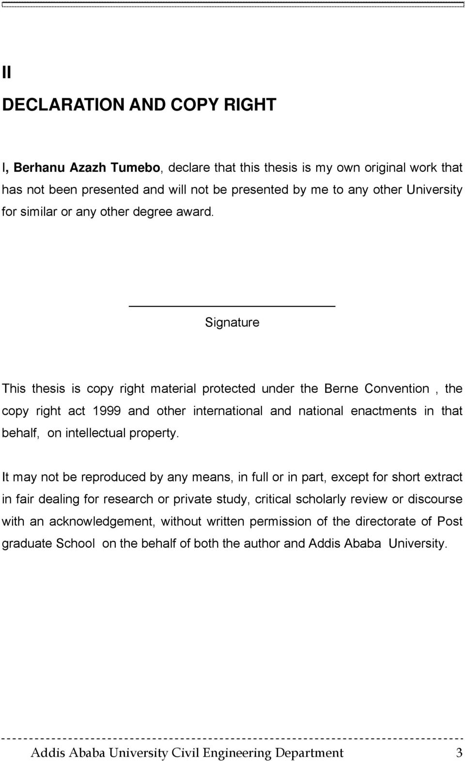Signature This thesis is copy right material protected under the Berne Convention, the copy right act 1999 and other international and national enactments in that behalf, on intellectual property.