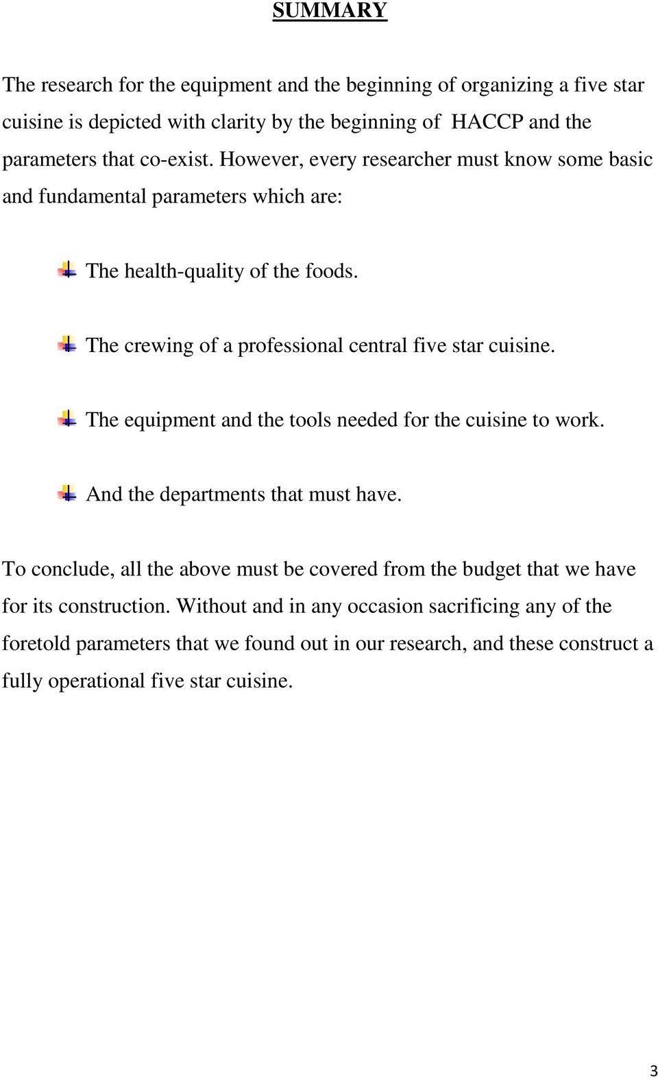 The equipment and the tools needed for the cuisine to work. And the departments that must have.