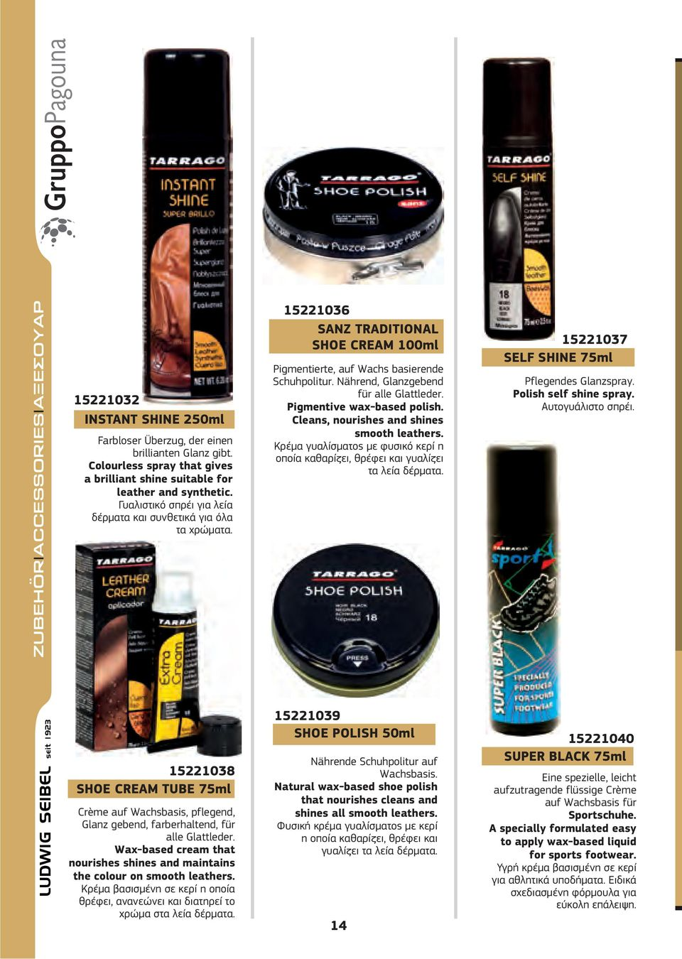 Nährend, Glanzgebend für alle Glattleder. Pigmentive wax-based polish. Cleans, nourishes and shines smooth leathers.