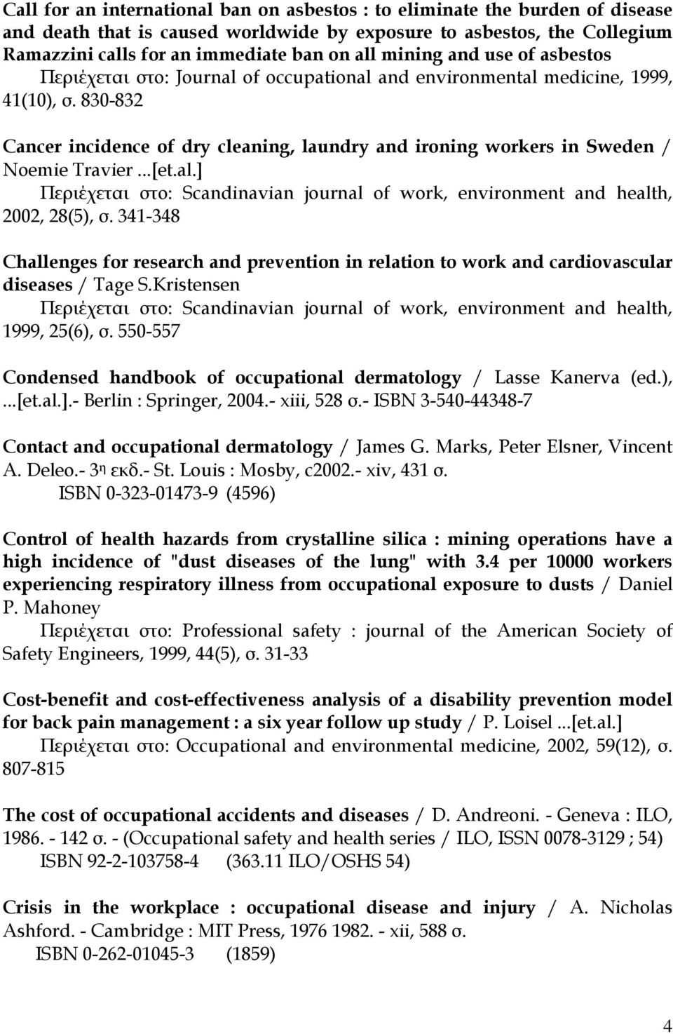 830-832 Cancer incidence of dry cleaning, laundry and ironing workers in Sweden / Noemie Travier...[et.al.] 2002, 28(5), σ.