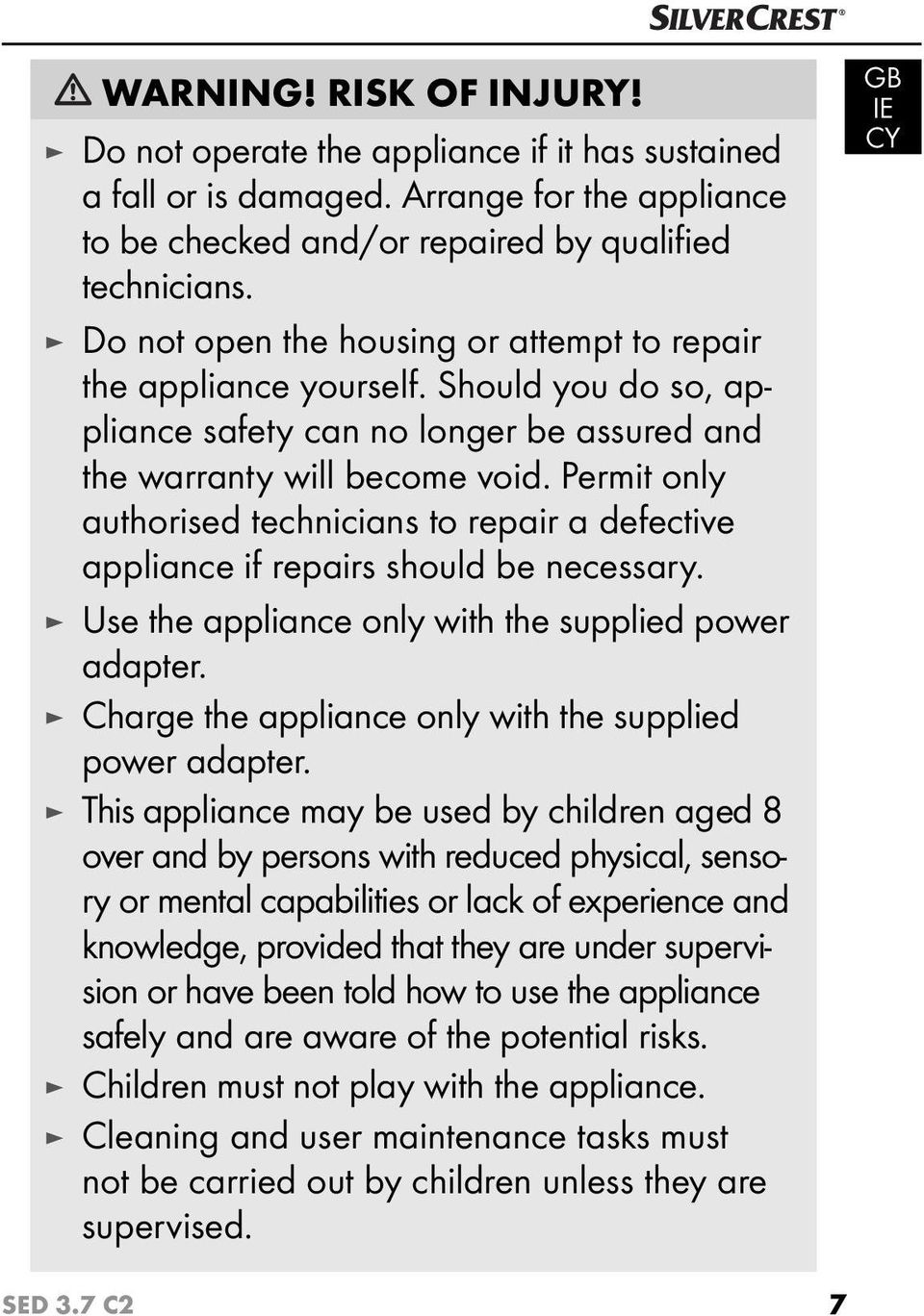 Permit only authorised technicians to repair a defective appliance if repairs should be necessary. Use the appliance only with the supplied power adapter.