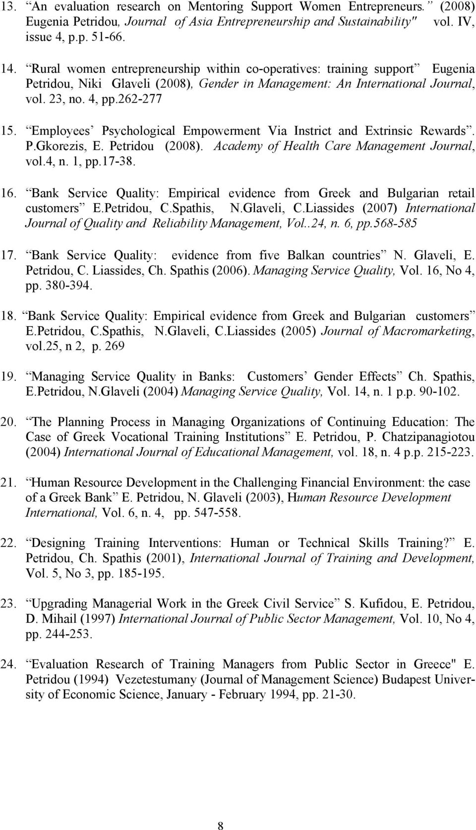 Employees Psychological Empowerment Via Instrict and Extrinsic Rewards. P.Gkorezis, E. Petridou (2008). Academy of Health Care Management Journal, vol.4, n. 1, pp.17-38. 16.