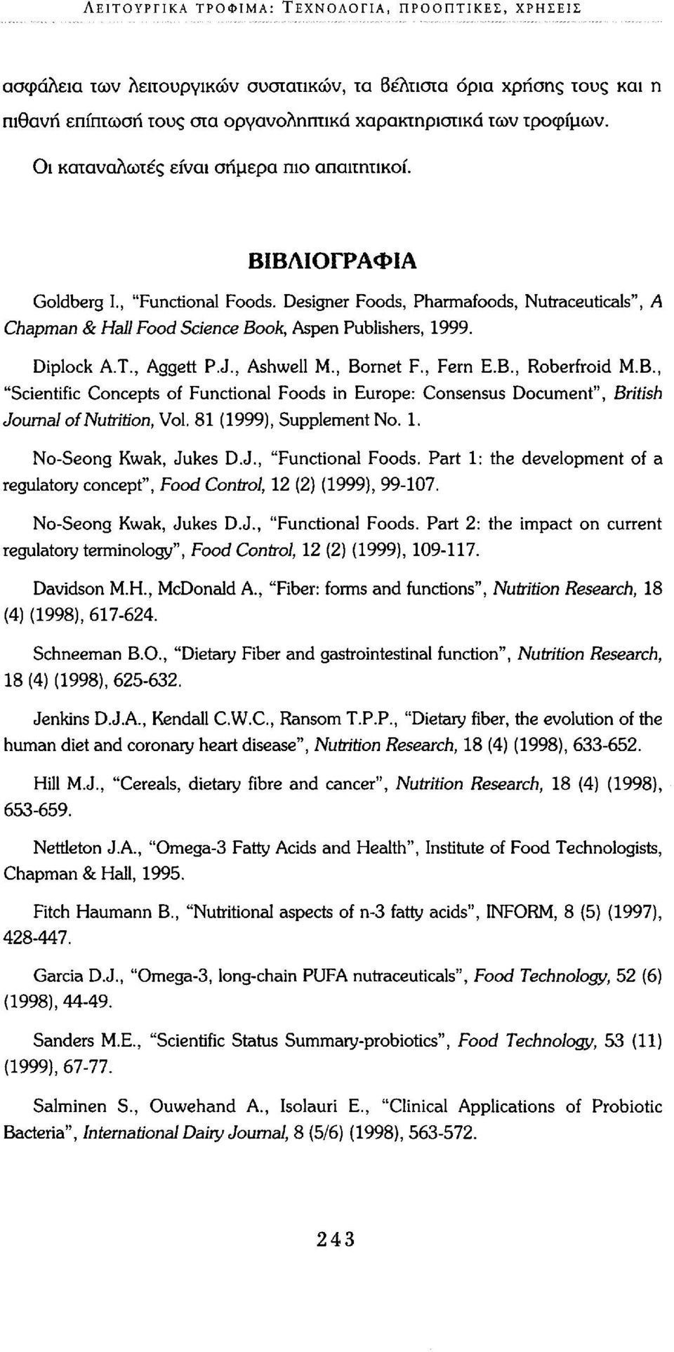 "Diplock A.T., Aggett P.J., Ashwell M., Bornet F., Fern E.B., Roberfroid M.B., ""Scientific Concepts of Functional Foods in Europe: Consensus Document"", British Journal of Nutrition, Vol."