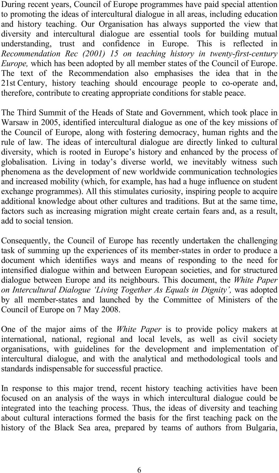 This is reflected in Recommendation Rec (2001) 15 on teaching history in twenty-first-century Europe, which has been adopted by all member states of the Council of Europe.