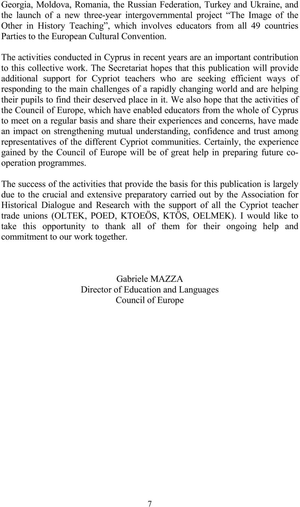 The Secretariat hopes that this publication will provide additional support for Cypriot teachers who are seeking efficient ways of responding to the main challenges of a rapidly changing world and