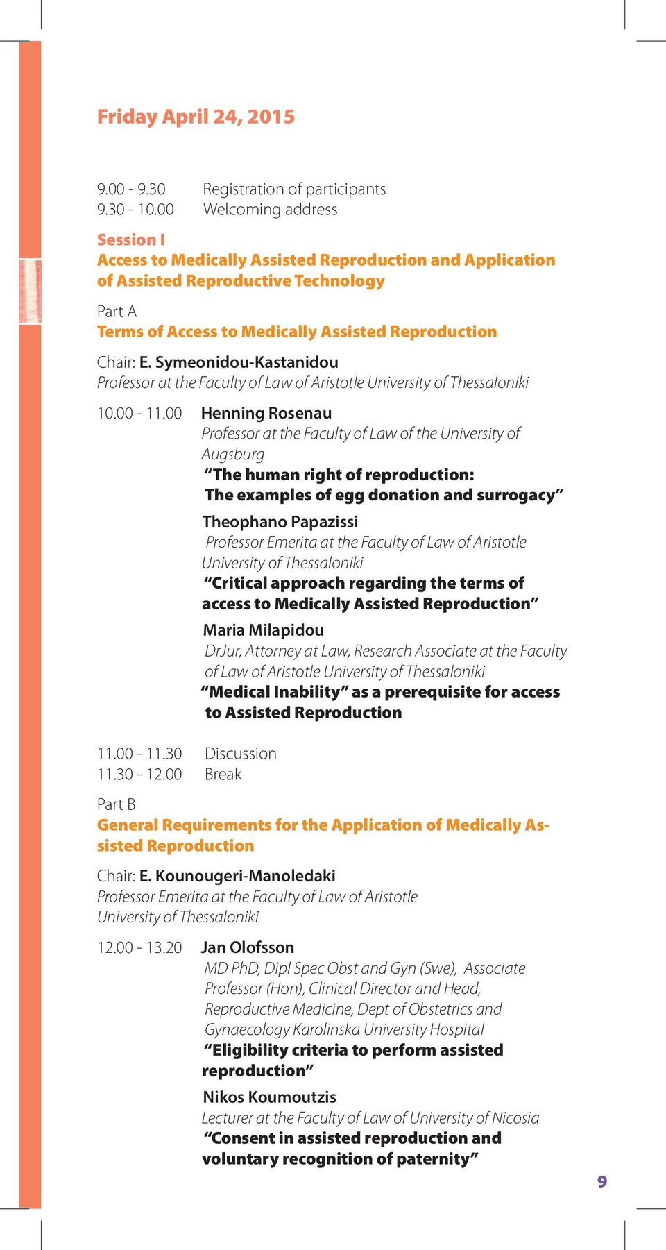 Symeonidou-Kastanidou Professor at the Faculty of Law of Aristotle University of Thessaloniki 10.00-11.