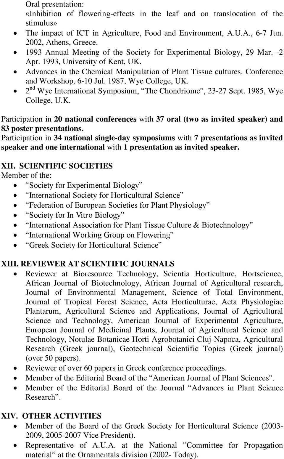 Conference and Workshop, 6-10 Jul. 1987, Wye College, UK. 2 nd Wye International Symposium, The Chondriome, 23-27 Sept. 1985, Wye College, U.K. Participation in 20 national conferences with 37 oral (two as invited speaker) and 83 poster presentations.