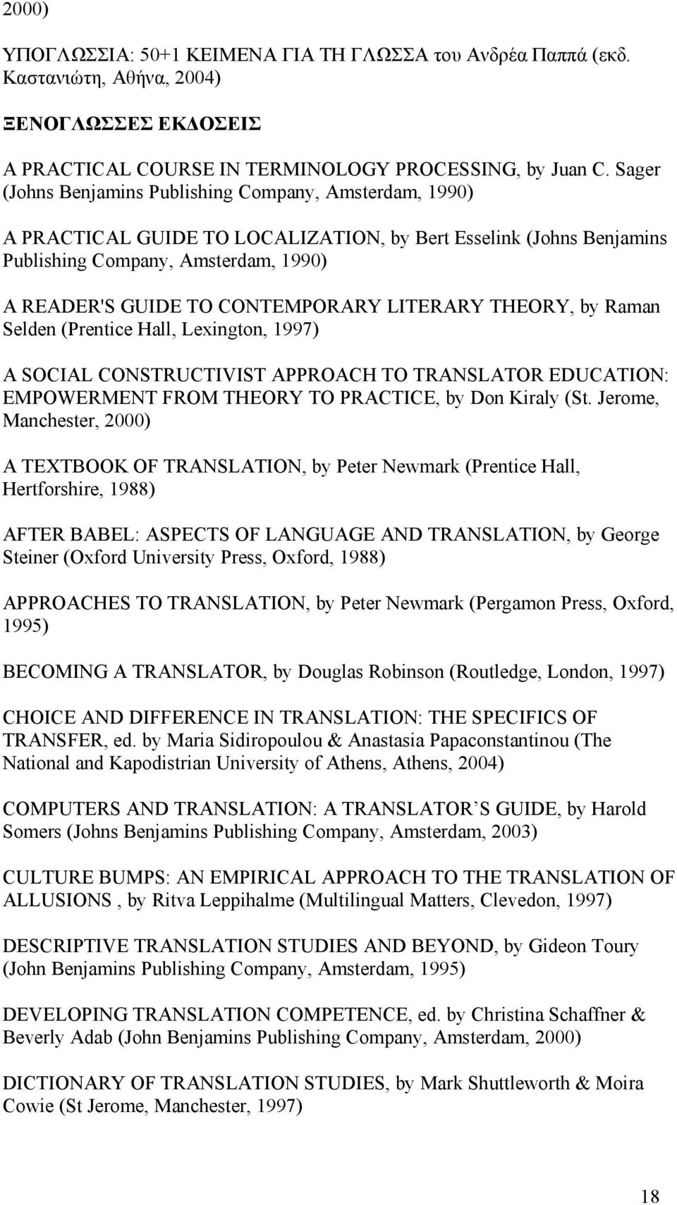 LITERARY THEORY, by Raman Selden (Prentice Hall, Lexington, 1997) A SOCIAL CONSTRUCTIVIST APPROACH TO TRANSLATOR EDUCATION: EMPOWERMENT FROM THEORY TO PRACTICE, by Don Kiraly (St.
