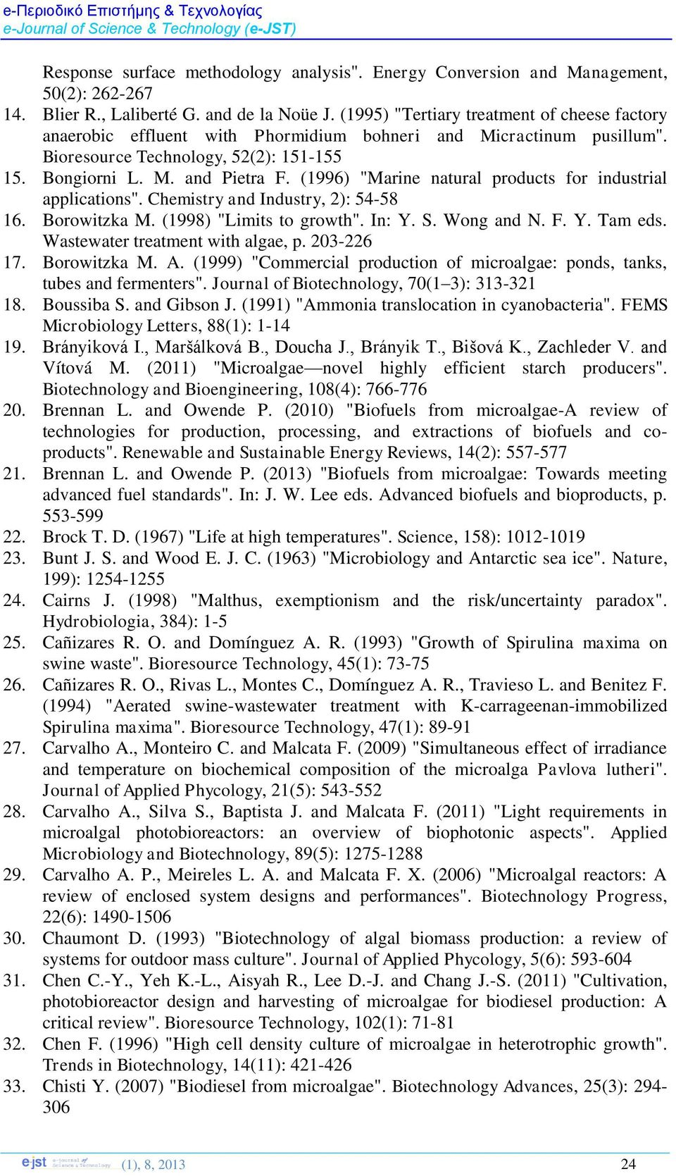 "(1996) ""Marine natural products for industrial applications"". Chemistry and Industry, 2): 54-58 16. Borowitzka M. (1998) ""Limits to growth"". In: Y. S. Wong and N. F. Y. Tam eds."