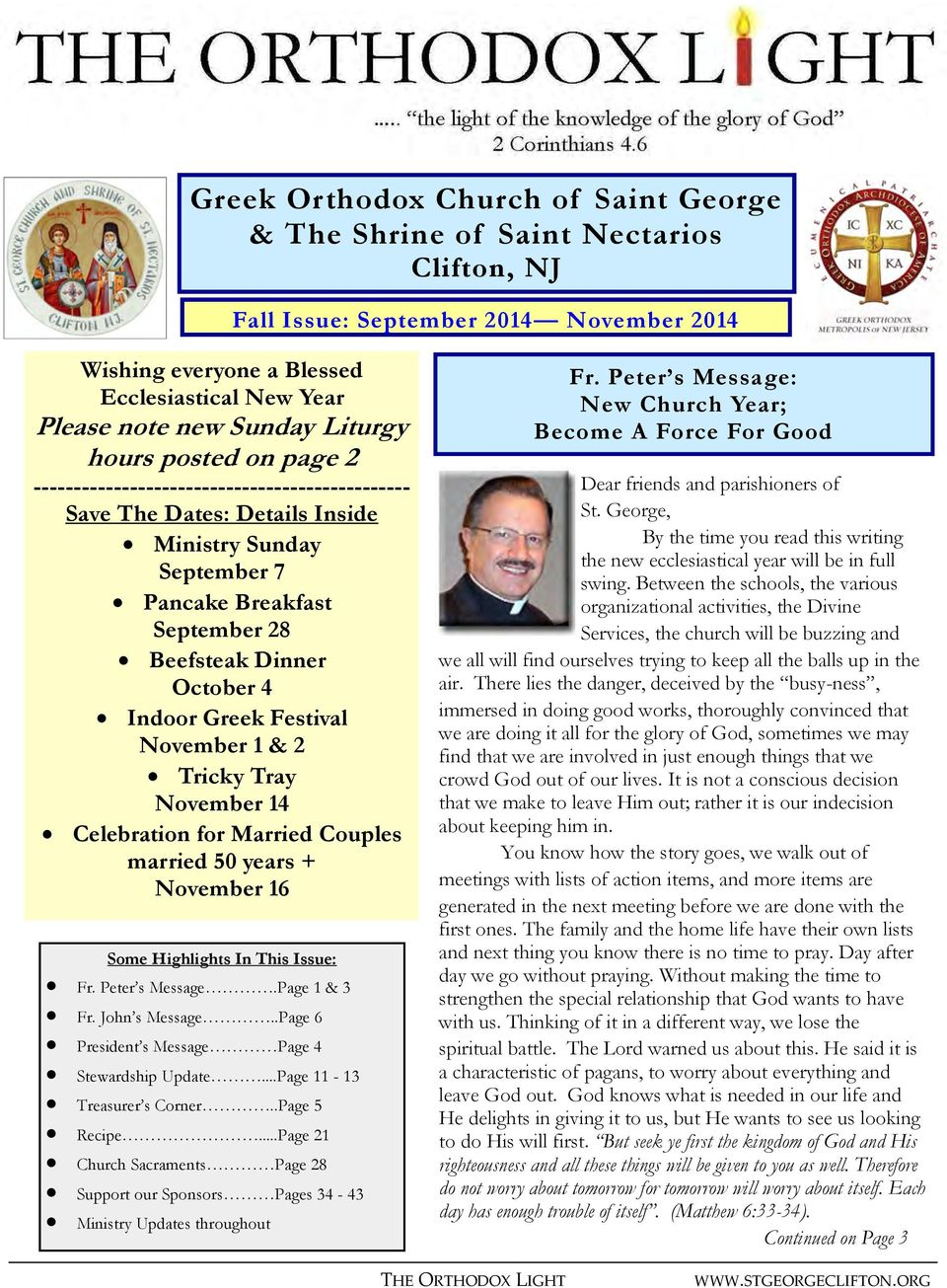 Indoor Greek Festival November 1 & 2 Tricky Tray November 14 Celebration for Married Couples married 50 years + November 16 Some Highlights In This Issue: Fr. Peter s Message.Page 1 & 3 Fr.