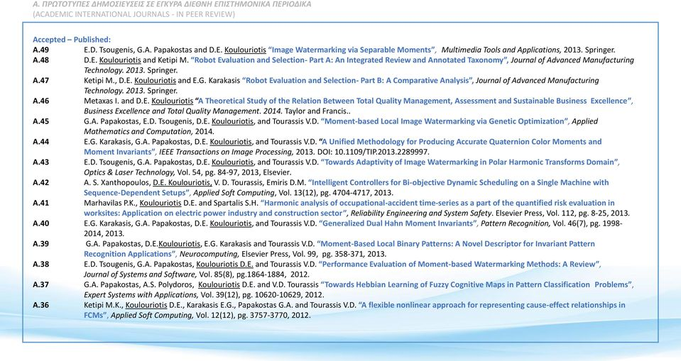 , D.E. Koulouriotis and E.G. Karakasis Robot Evaluation and Selection- Part B: A Comparative Analysis, Journal of Advanced Manufacturing Technology. 2013. Springer. A.46 Metaxas I. and D.E. Koulouriotis A Theoretical Study of the Relation Between Total Quality Management, Assessment and Sustainable Business Excellence, Business Excellence and Total Quality Management.