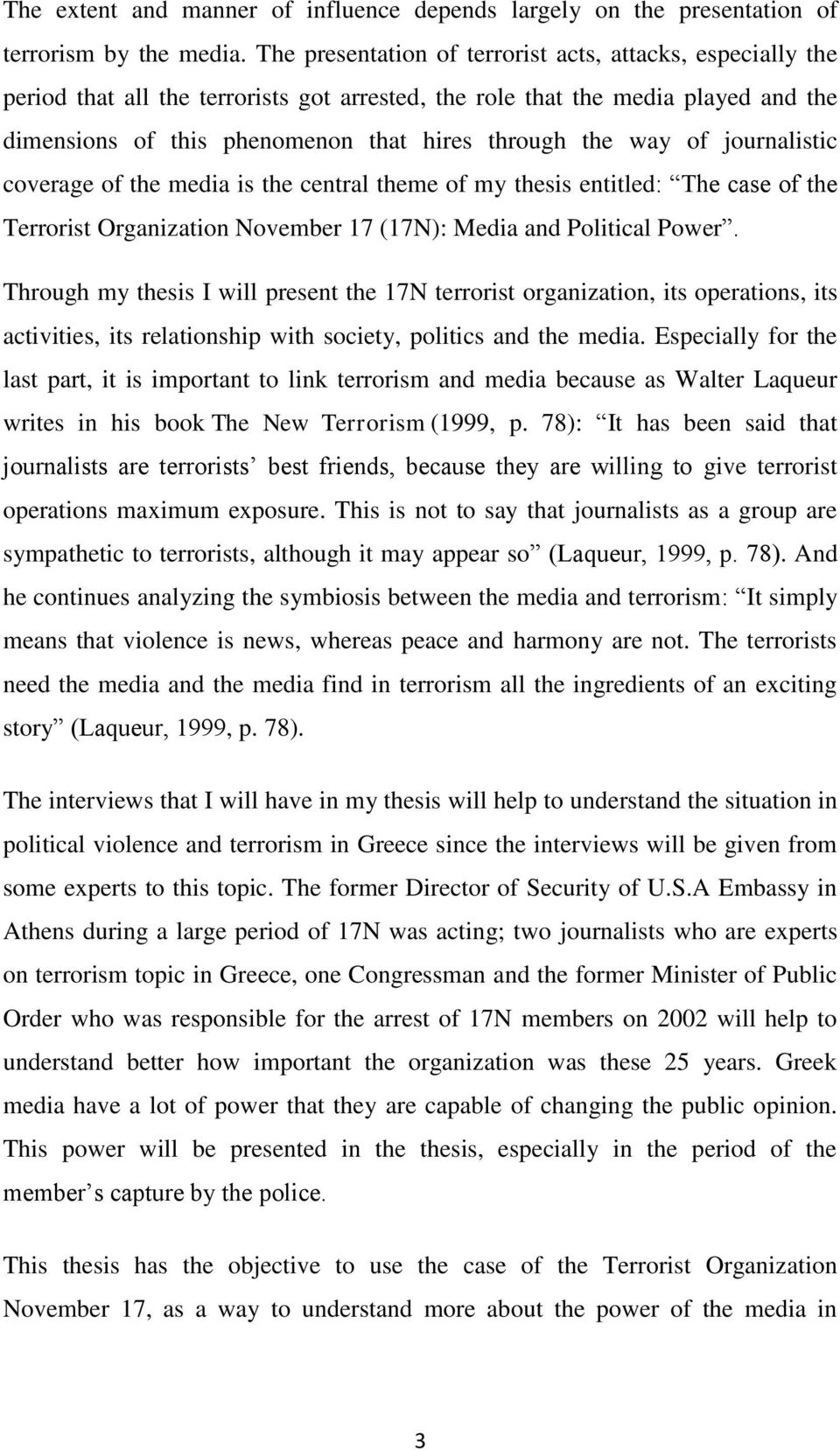 way of journalistic coverage of the media is the central theme of my thesis entitled: The case of the Terrorist Organization November 17 (17N): Media and Political Power.