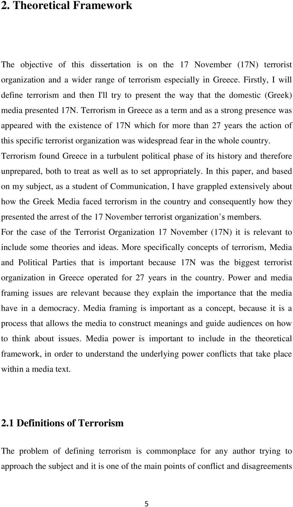 Terrorism in Greece as a term and as a strong presence was appeared with the existence of 17N which for more than 27 years the action of this specific terrorist organization was widespread fear in