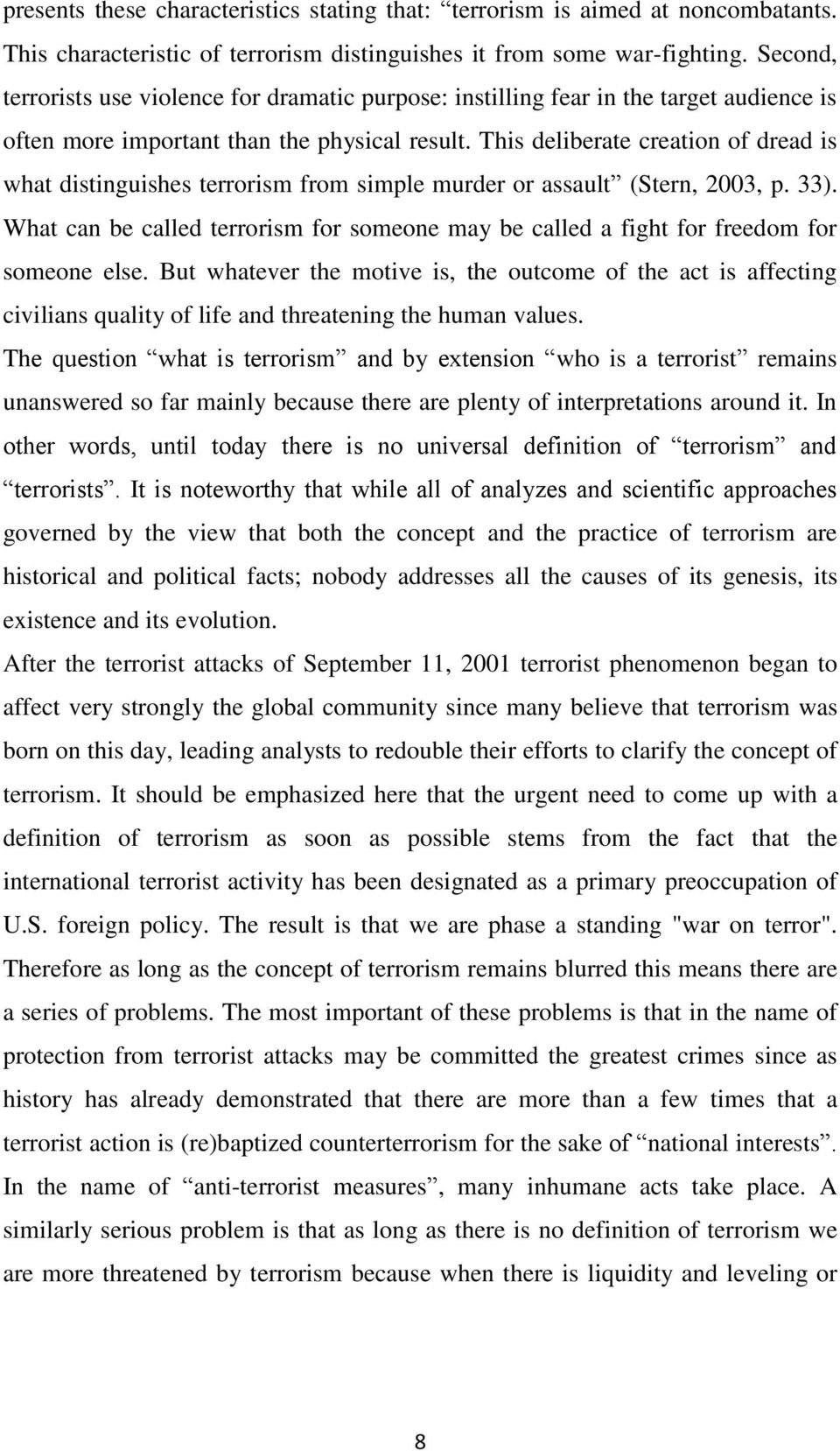 This deliberate creation of dread is what distinguishes terrorism from simple murder or assault (Stern, 2003, p. 33).