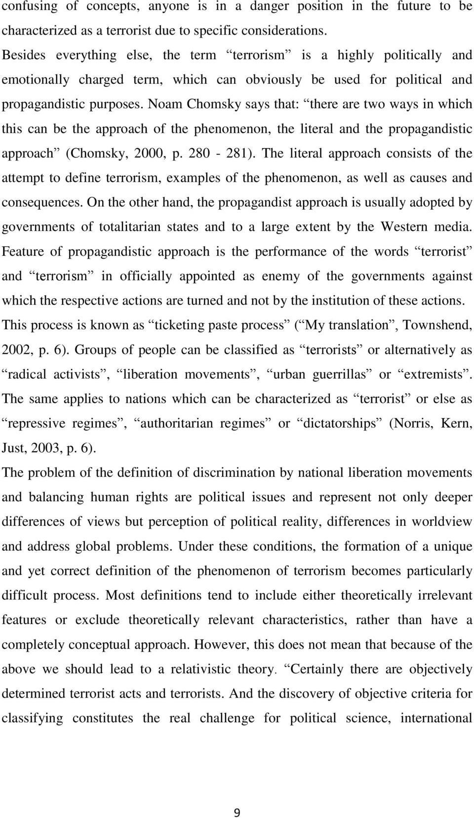 Noam Chomsky says that: there are two ways in which this can be the approach of the phenomenon, the literal and the propagandistic approach (Chomsky, 2000, p. 280-281).