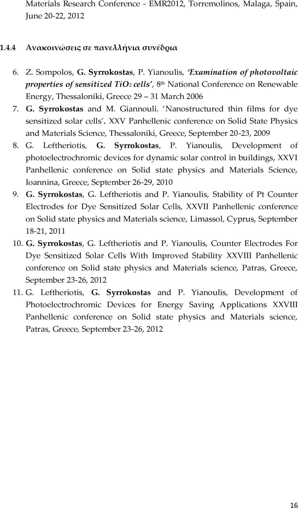 Nanostructured thin films for dye sensitized solar cells. XXV Panhellenic conference on Solid State Physics and Materials Science, Thessaloniki, Greece, September 20-23, 2009 8. G. Leftheriotis, G.