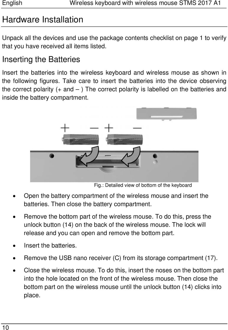 Take care to insert the batteries into the device observing the correct polarity (+ and ) The correct polarity is labelled on the batteries and inside the battery compartment. Fig.