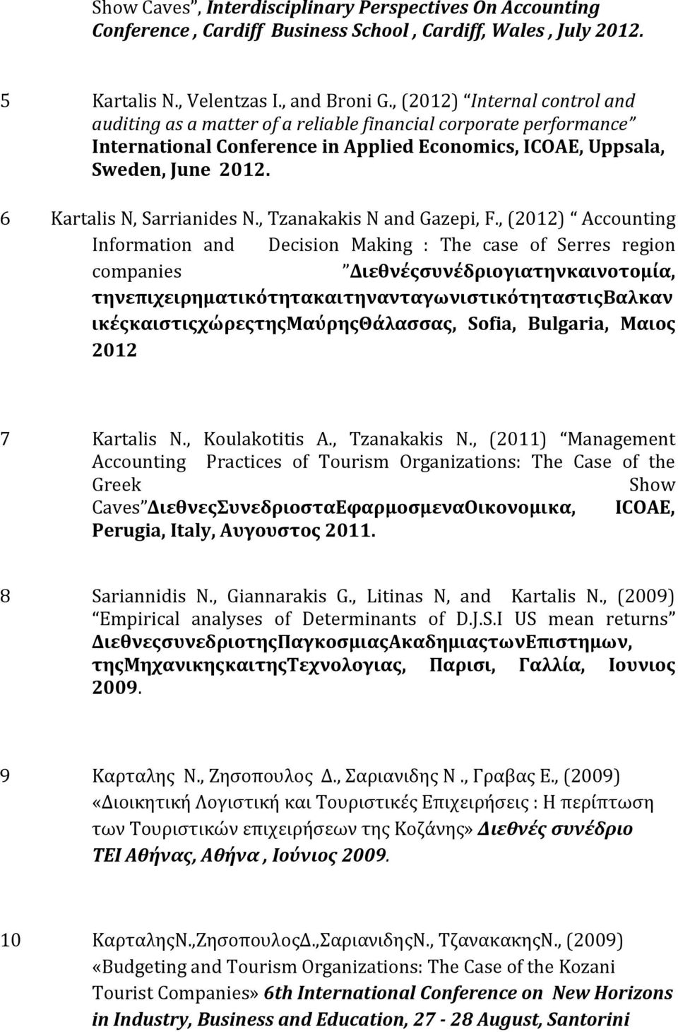 6 Kartalis N, Sarrianides N., Tzanakakis N and Gazepi, F.