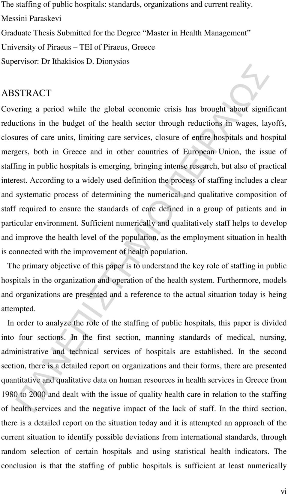 Dionysios ABSTRACT Covering a period while the global economic crisis has brought about significant reductions in the budget of the health sector through reductions in wages, layoffs, closures of