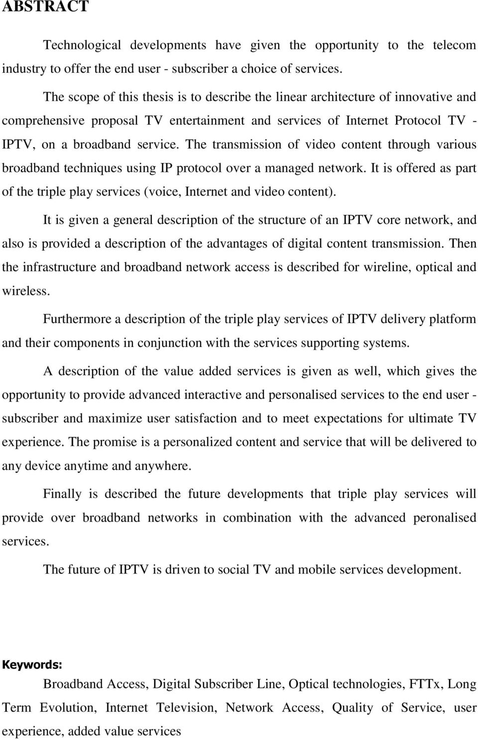 The transmission of video content through various broadband techniques using IP protocol over a managed network. It is offered as part of the triple play services (voice, Internet and video content).