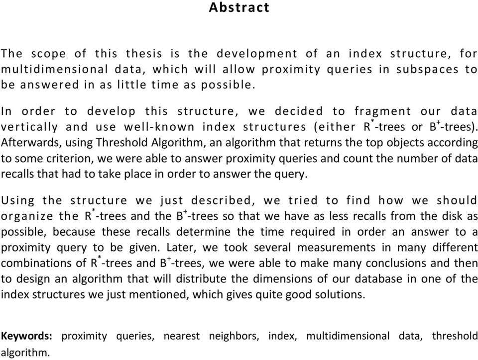Afterwards, using Threshold Algorithm, an algorithm that returns the top objects according to some criterion, we were able to answer proximity queries and count the number of data recalls that had to