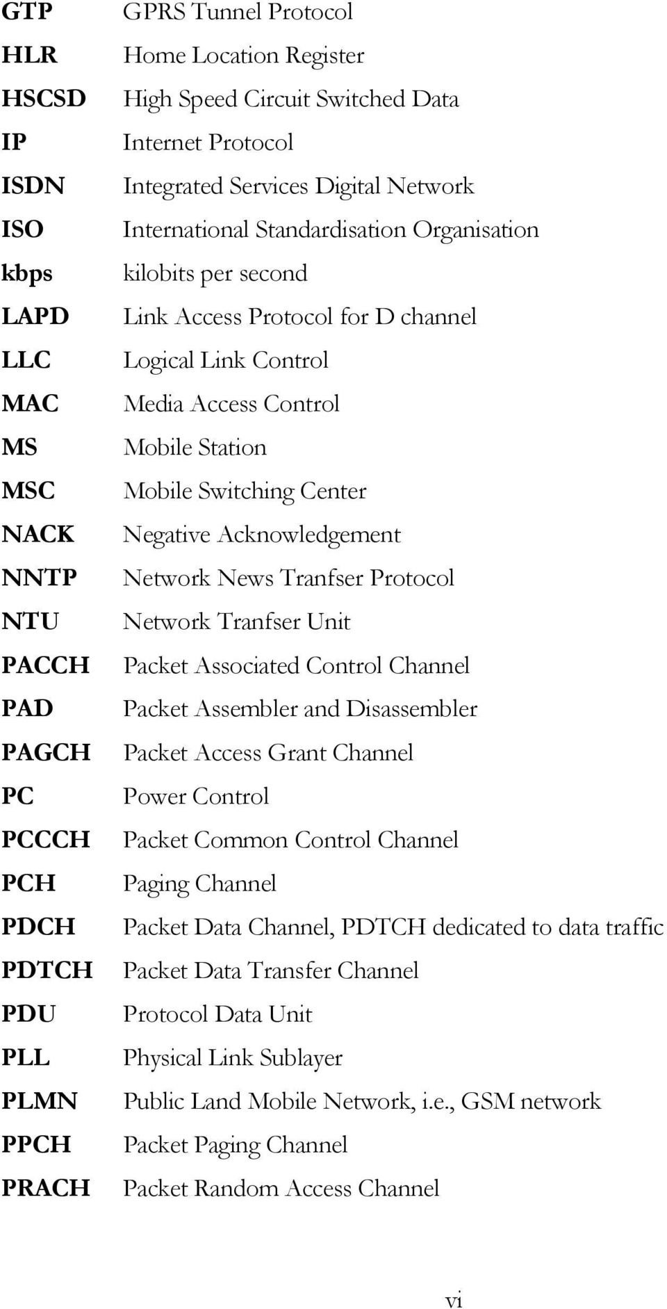 Control Mobile Station Mobile Switching Center Negative Acknowledgement Network News Tranfser Protocol Network Tranfser Unit Packet Associated Control Channel Packet Assembler and Disassembler Packet