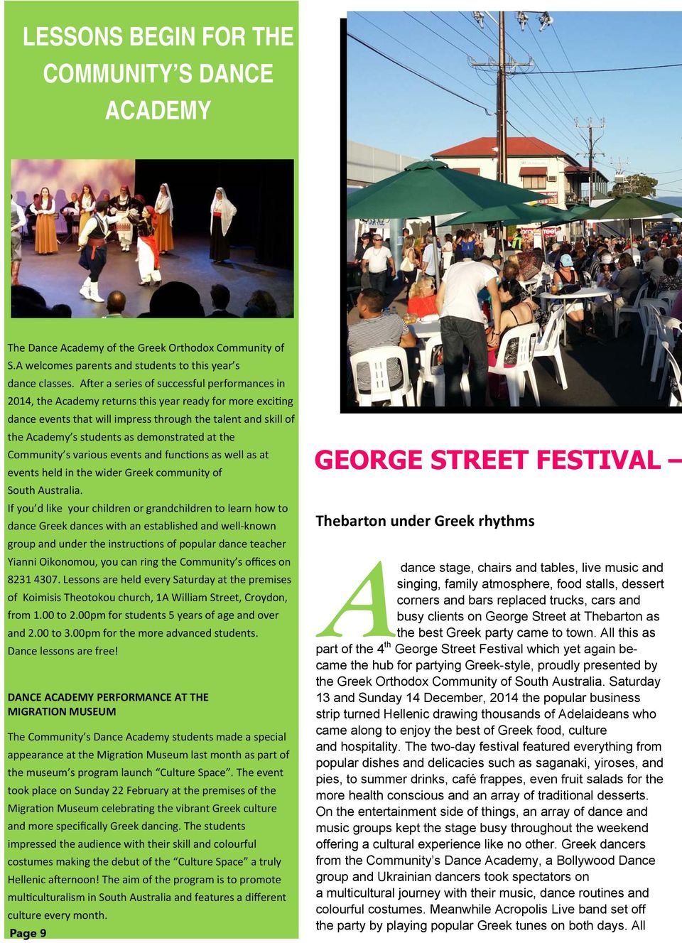 demonstrated at the Community s various events and func ons as well as at events held in the wider Greek community of South Australia.